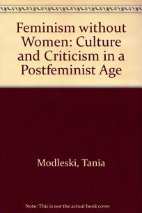 Feminism Without Women: Culture and Criticism in a Postfeminist Age