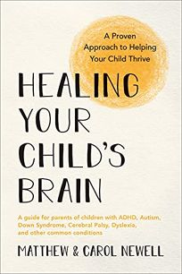 Healing Your Child's Brain: A Proven Approach to Helping Your Child Thrive