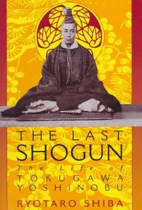 The Last Shogun: The Life of Tokugawa Yoshinobu