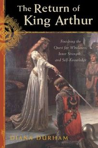 THE RETURN OF KING ARTHUR: Finishing the Quest for Wholeness