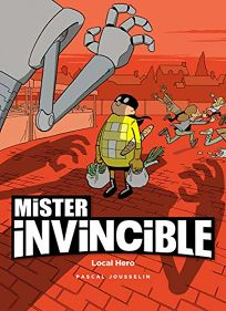 Children's Book Review: Mister Invincible: Local Hero by Pascal Jousselin, trans. from the French by David Bryon and Ivanka T. Hahnenberger. Magnetic, $15.99 paper (96p) ISBN 978-1-9423-6761-1