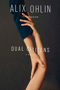 Fiction Book Review: Dual Citizens by Alix Ohlin. Knopf, $25.95 (288p) ISBN 978-0-525-52189-1