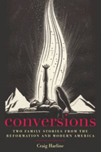 Conversions: Two Family Stories from the Reformation and Modern America
