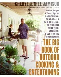 The Big Book of Outdoor Cooking & Entertaining: Spirited Recipes and Expert Tips for Barbecuing