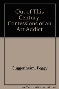 Out of This Century: Confessions of an Art Addict