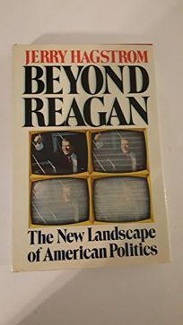 Beyond Reagan: The New Landscape of American Politics