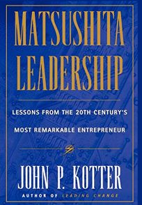 Matsushita: Lessons from the 20th Centurys Most Remarkable Entrepreneur