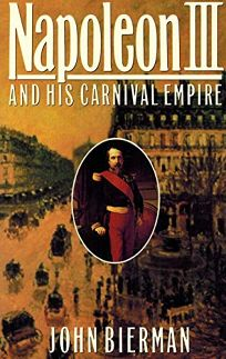Napoleon III and His Carnival Empire