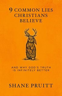 9 Common Lies Christians Believe and Why God's Truth is Infinitely Better