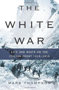 The White War: Life and Death on the Italian Front—1915–1919