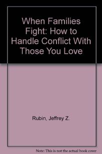 When Families Fight: How to Handle Conflict with Those You Love