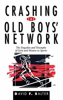 Crashing the Old Boys Network: The Tragedies and Triumphs of Girls and Women in Sports