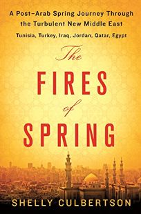 The Fires of Spring: A Post-Arab Spring  Journey Through the Turbulent New Middle East
