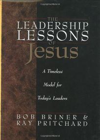 The Leadership Lessons of Jesus: A Timeless Model for Todays Leaders