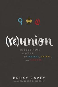 Reunion: The Good News of Jesus for Seekers