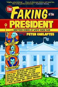 The Faking of the President: Nineteen Stories of White House Noir