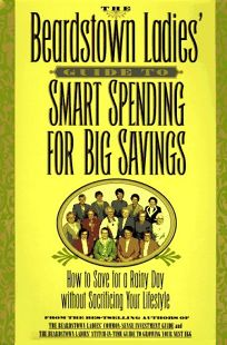 The Beardstown Ladies Guide to Smart Spending for Big Savings: How to Save for a Rainy Day Without Sacrificing Your Lifestyle