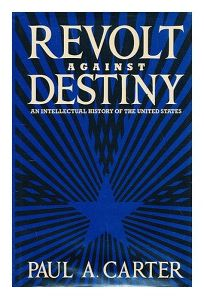 Revolt Against Destiny: An Intellectual History of America