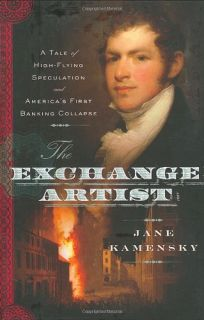 The Exchange Artist: A Tale of High-Flying Speculation and Americas First Banking Collapse
