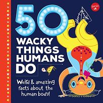 50 Wacky Things Humans Do: Weird & Amazing Facts about Humans!