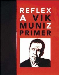 Reflex: A Vik Muniz Primer