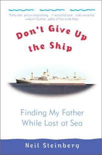 DONT GIVE UP THE SHIP: Finding My Father While Lost at Sea