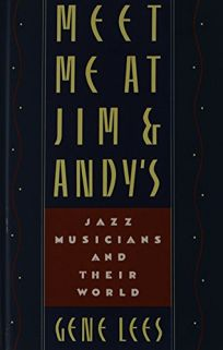 Meet Me at Jim and Andys: Jazz Musicians and Their World