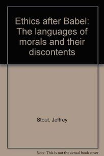Ethics After Babel: The Languages of Morals and Their Discontents