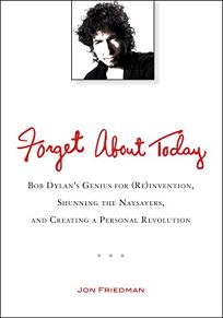 Forget About Today: Bob Dylans Genius for Reinvention