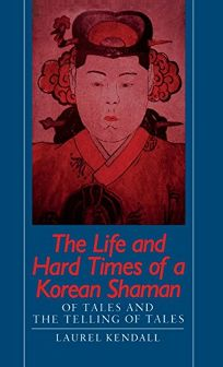 The Life and Hard Times of a Korean Shaman: Of Tales and the Telling of Tales