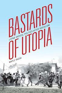 Bastards of Utopia: Living Radical Politics After Socialism