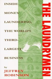 The Laundrymen: Money Laundering the Worlds Third Largest Business