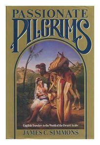 Passionate Pilgrims: English Travelers to the World of the Desert Arabs