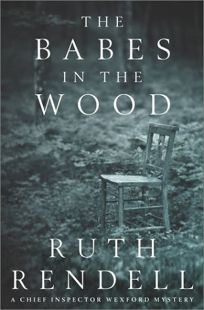 THE BABES IN THE WOOD: A Chief Inspector Wexford Mystery