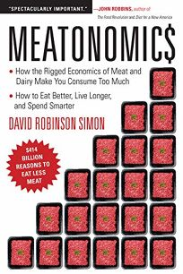Meatonomics: How the Rigged Economics of Meat and Dairy Make You Consume Too Much—and How to Eat Better