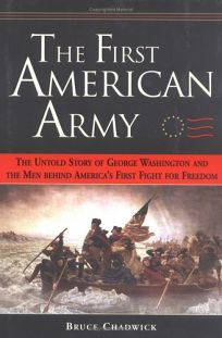 The First American Army: The Untold Story of George Washington and the Men Behind Americas First Fight for Freedom