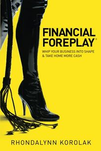 Financial Foreplay: Whip Your Business into Shape & Take Home More Cash