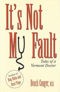 Its Not My Fault: Tales of a Vermont Doctor