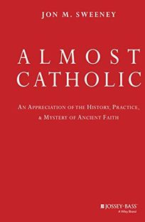 Almost Catholic: An Appreciation of the History