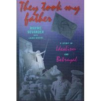 They Took My Father: A Story of Idealism and Betrayal