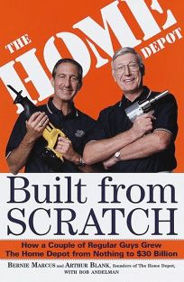 Built from Scratch: How a Couple of Regular Guys Grew the Home Depot from Nothing to  Billion
