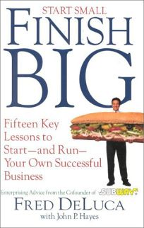 Start Small Finish Big: 15 Key Lessons to Start and Run Your Own Successful Business