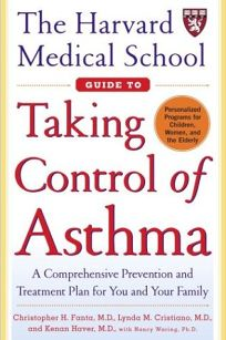 THE HARVARD MEDICAL SCHOOL GUIDE TO TAKING CONTROL OF ASTHMA: A Comprehensive Prevention and Treatment Plan for You and Your Family