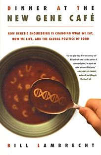 DINNER AT THE NEW GENE CAF: How Genetic Engineering Is Changing What We Eat