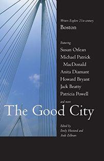 THE GOOD CITY: Writers Explore 21st-Century Boston