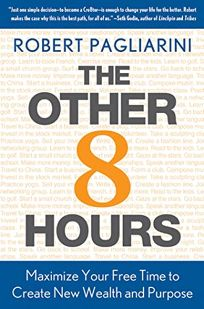 The Other 8 Hours You Sleep 8 You Work 8 Now Maximize Your Free Time To Create New Wealth And Purpose