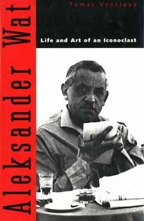 Aleksander Wat: Life and Art of an Iconoclast