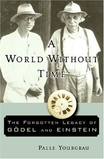 A WORLD WITHOUT TIME: The Forgotten Legacy of Gdel and Einstein