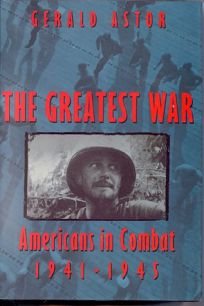 The Greatest War: Americans in Combat: 1941-1945