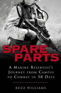 SPARE PARTS: A Marine Reservists Journey from Campus to Combat in 38 Days